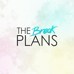 The Break Plans