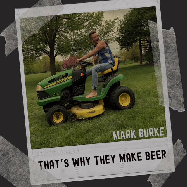 Mark Burke - That's Why They Make Beer (That's Why They Make Beer)