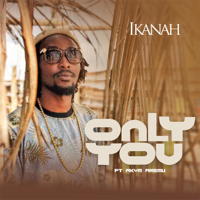 Ikanah  (Only You ft. Akym Aremu)