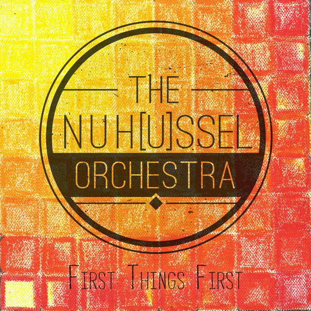 NuHussel Orchestra (First Things First)