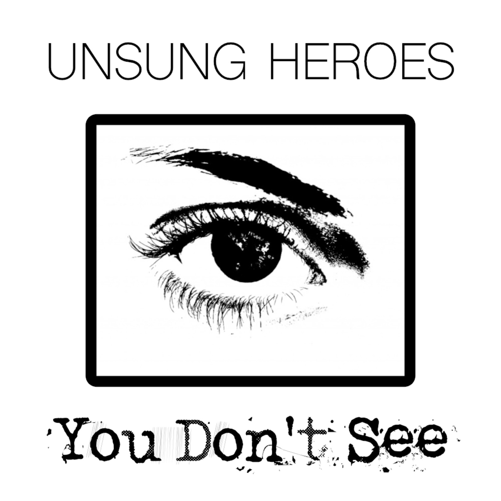 Unsung Heroes (You Don't See - Single)