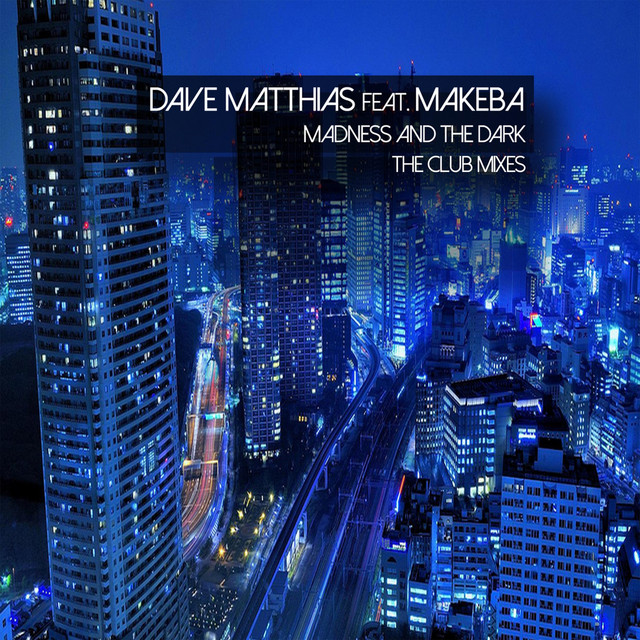 Dave Matthias feat. Makeba (Madness And The Dark (The Club Mixes))