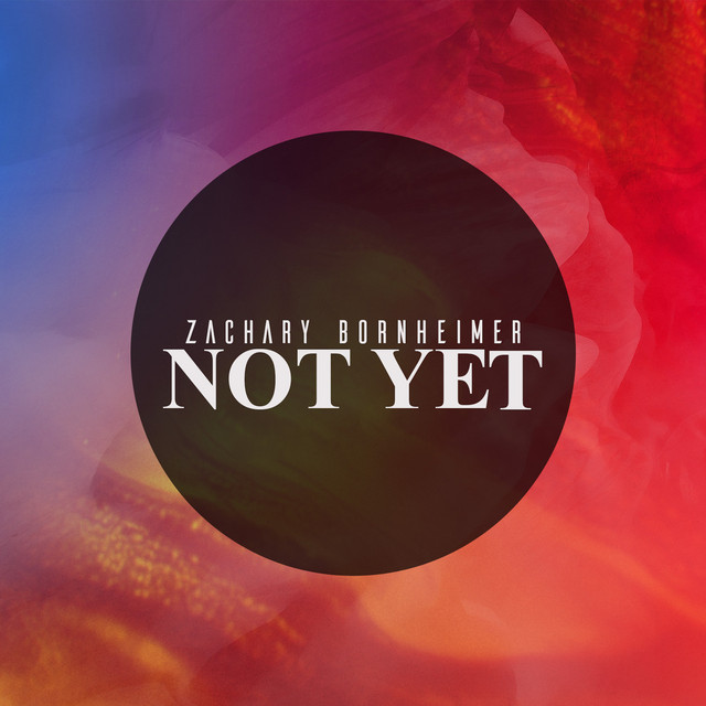 Zachary Bornheimer - Not Yet (Not Yet)