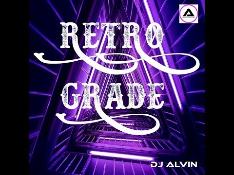 DJ Alvin -  ★ RetroGrade ★  (DJ Alvin - RetroGrade)