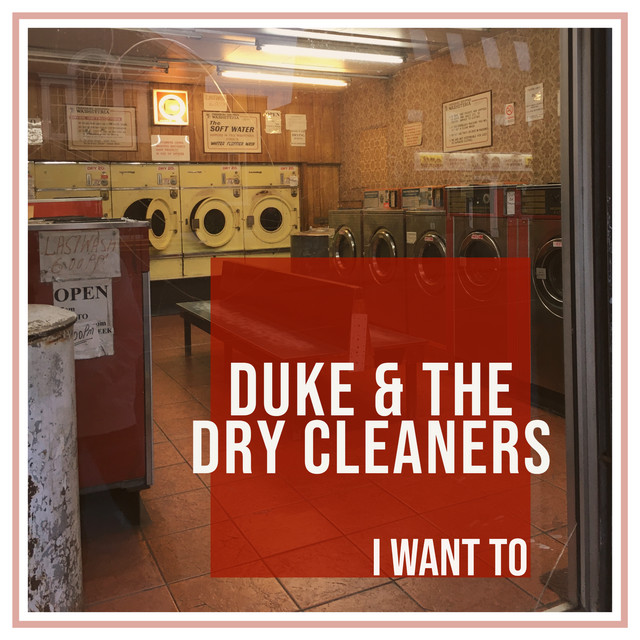 Duke & The Dry Cleaners - I Want To (I Want To)