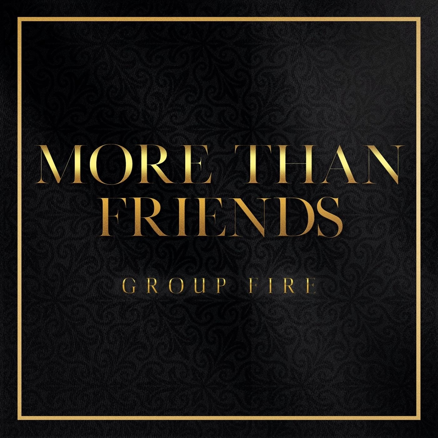 The Group Fire (More Than Friends - Single)