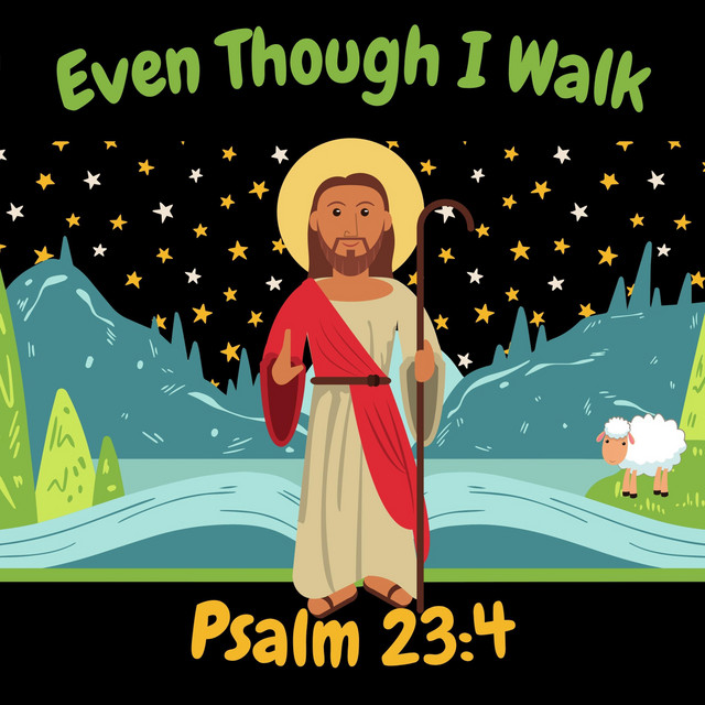 Even Though I Walk (Psalm 23:4)