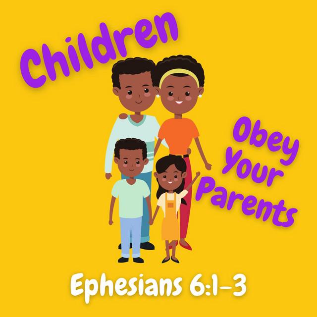 Children Obey Your Parents (Ephesians 6:1-3)