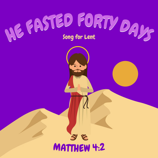 He Fasted Forty Days: Song for Lent (Matthew 4:2)