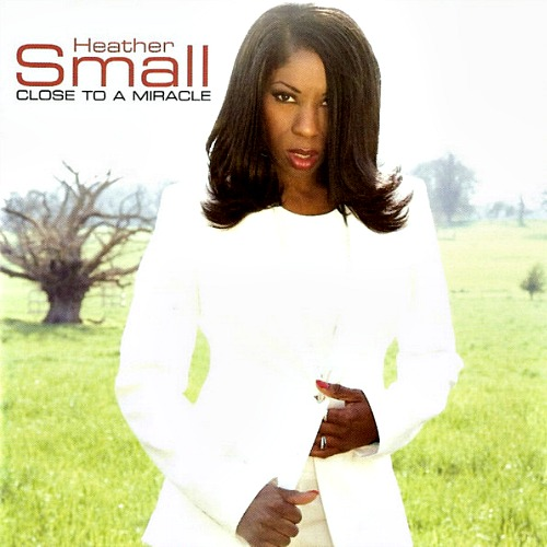 Heather Small (Close To A Miracle)