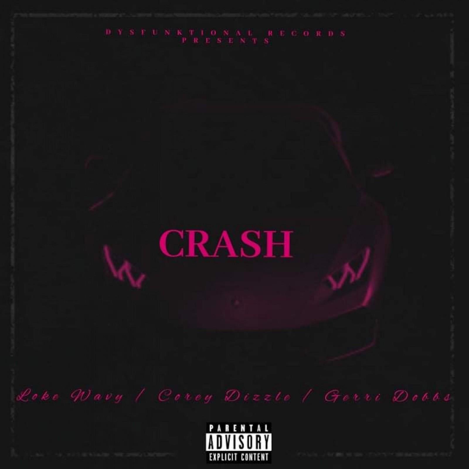Crash (feat. Corey Dizzle, Loke Wavy, & Gerri Dobbs)